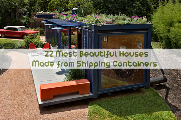 22 most beautiful houses made from shipping containers for Some beautiful houses